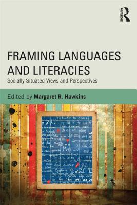 Framing Languages and Literacies By Hawkins, Margaret R. (EDT)