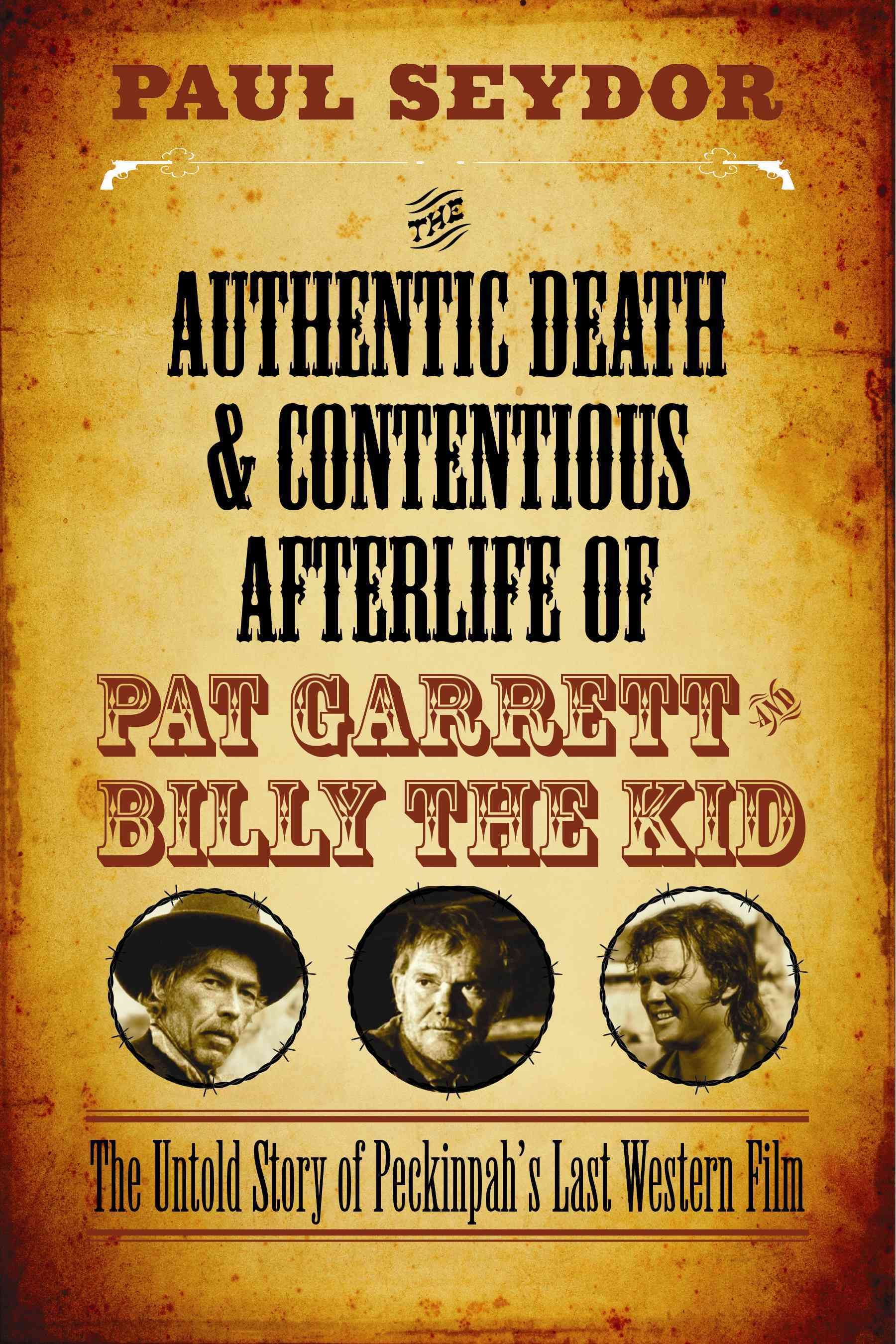 The Authentic Death and Contentious Afterlife of Pat Garrett and Billy the Kid By Seydor, Paul