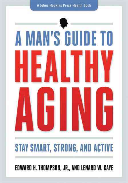 A Man's Guide to Healthy Aging By Thompson, Edward H., Jr./ Kaye, Lenard W.